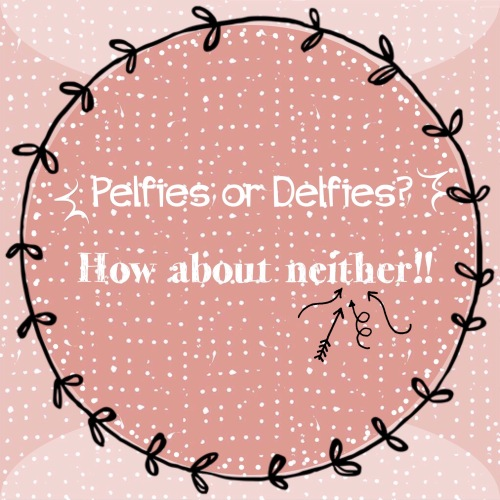 Pelfies or Delfies