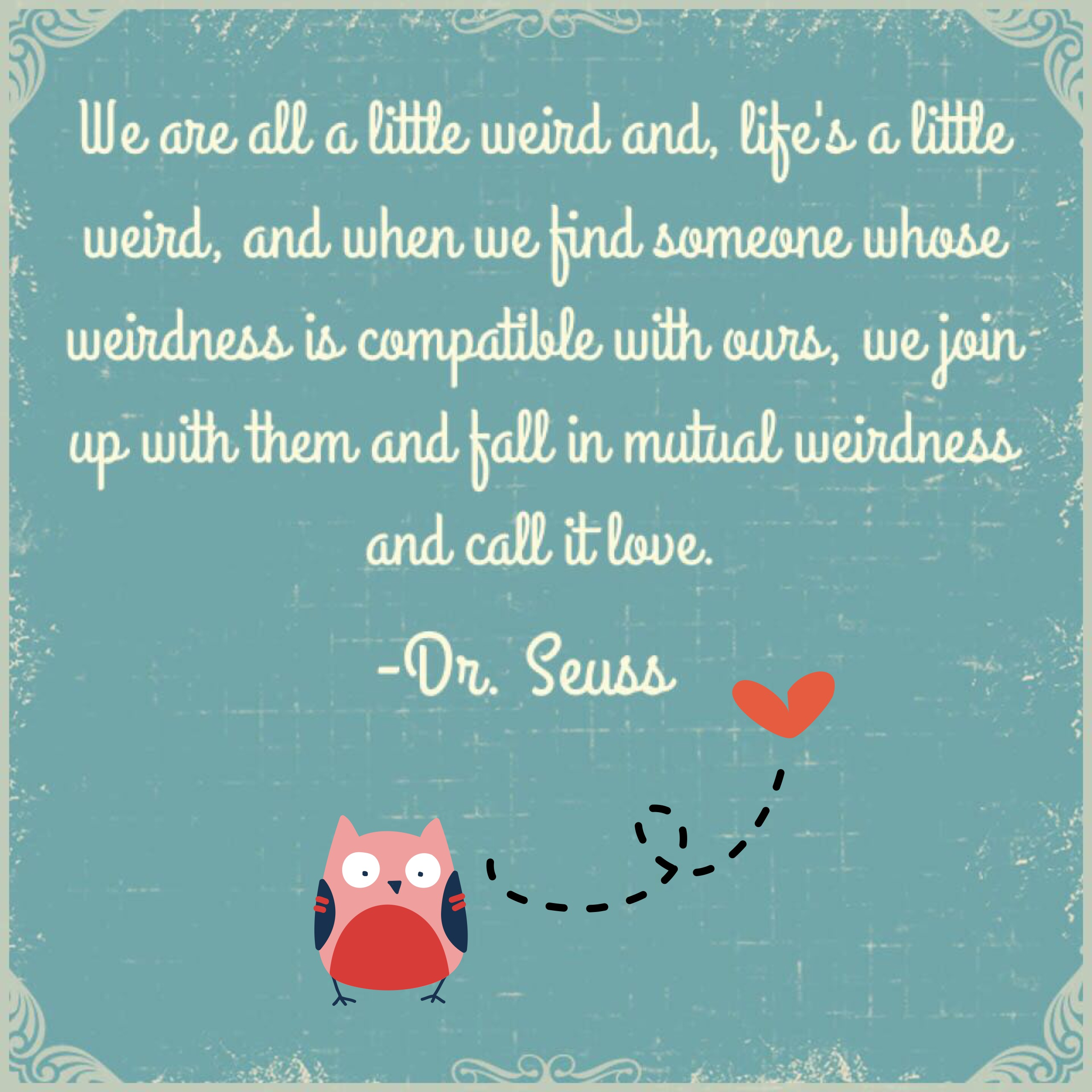 Dr Seuss Weird Love Quote Poster Fall In Mutual Weirdness And Call It Love…  The Lone Panda