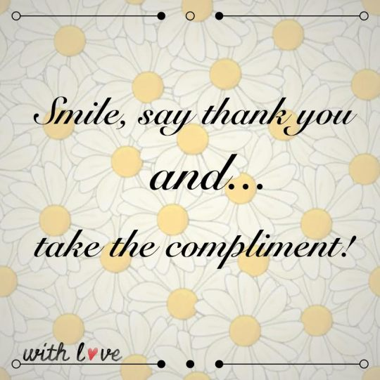 Smile and Take The Compliment