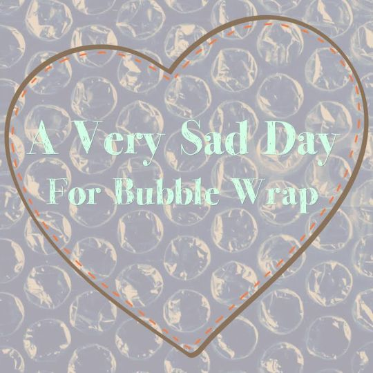 Bubble Wrap is not going to pop anymore