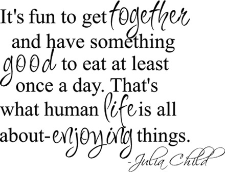 foodie, foodporn, food quotes, lifestyle, food, yumminess, julia childs