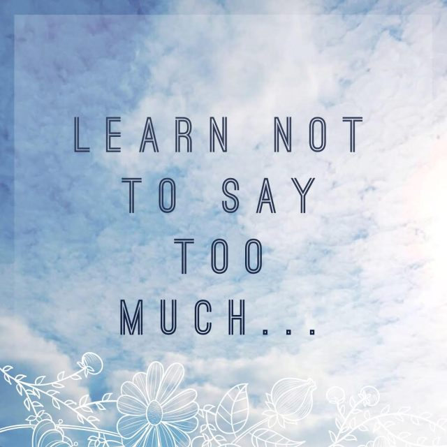 Learn not to say too much